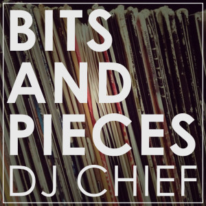 DJ CHiEF - Bit and Pieces
